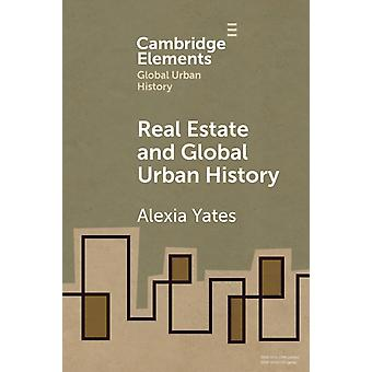 Real Estate and Global Urban History by Alexia University of Manchester Yates