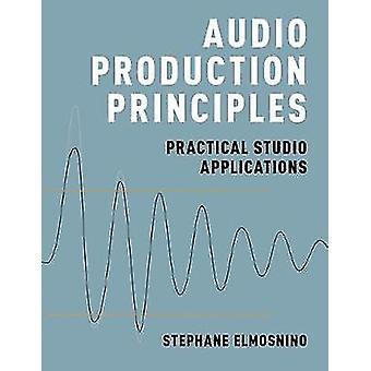 Audioproduktion Prinzipien - praktischen Studio-Anwendungen von Stephan