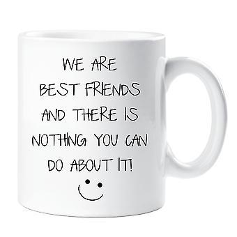 Wir sind die besten Freunde und es gibt nichts können man dagegen tun Mug