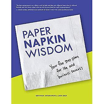 Sagesse de serviette de papier: Vos cinq étape Plan de vie et de réussir en affaires