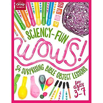 Sciency-Fun Wows!: 54 Surprising Bible Object Lessons (for Ages 3-7)