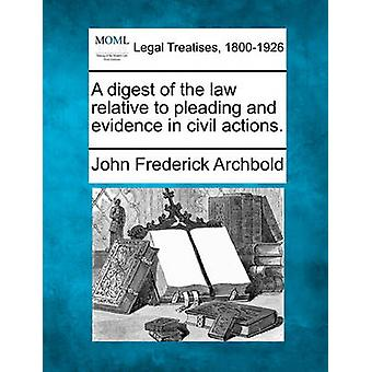 A digest of the law relative to pleading and evidence in civil actions. by Archbold & John Frederick