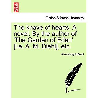 The knave of hearts. A novel. By the author of The Garden of Eden i.e. A. M. Diehl etc. by Diehl & Alice