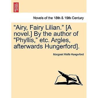 Lilian de fée aérée. Un roman. par l'auteur du Phyllis Etc. Argles par la suite de Hungerford. par Hungerford & Margaret Wolfe