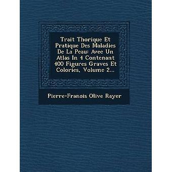 Trait Thorique Et Pratique Des Maladies De La Peau Avec Un Atlas In 4 Contenant 400 cijfers Graves Et Colories Volume 2... door Rayer & PierreFranois olijf