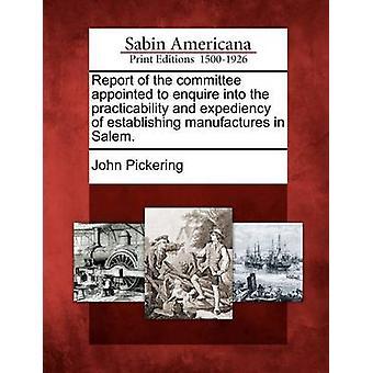Rapport av den kommitté som utsetts att undersöka de genomförbarhet och lämpligheten av att fastställa tillverkar i Salem. av Pickering & John