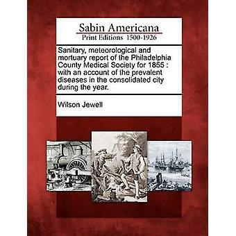 Sanitære meteorologiske og lighus betænkning af Philadelphia County Medical Society for 1855 med en redegørelse for de udbredte sygdomme i den konsoliderede city i løbet af året. af Jewell & Wilson