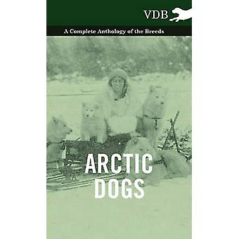 Arctic Dogs  A Complete Anthology of the Breeds by Various