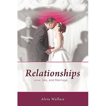 Relationships Love Sex and Marriage by Wallace & Alvin