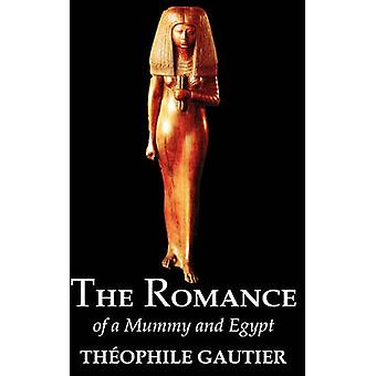 The Romance of a Mummy and Egypt by Theophile Gautier Fiction Classics Fantasy Fairy Tales Folk Tales Legends  Mythology by Gautier & Theophile
