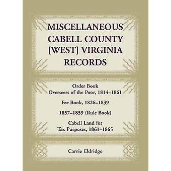 Miscellaneous Cabell County West Virginia Records Order Book Overseers of the Poor 18141861 Fee Book 18261839 18571859 Rule Book Cabell Land for Tax Purposes 1861186 by Eldridge & Carrie