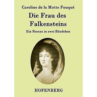 Die Frau des Falkensteins by Caroline de la Motte Fouqu
