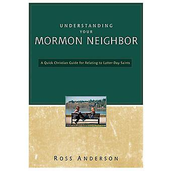 Understanding Your Mormon Neighbor - A Quick Christian Guide for Relat
