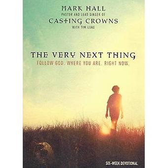 The Very Next Thing - Follow God. Where You Are. Right Now by Mark Hal