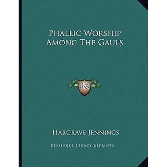 Phallic Worship Among the Gauls by Hargrave Jennings - 9781163033012