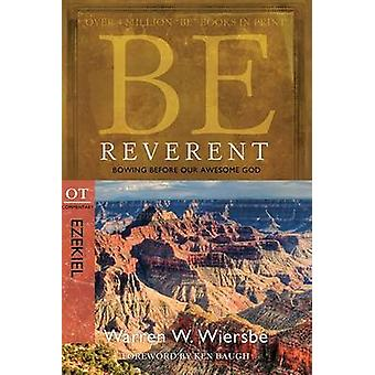 Be Reverent - Bowing Before Our Awesome God (2nd) by Warren Wiersbe -