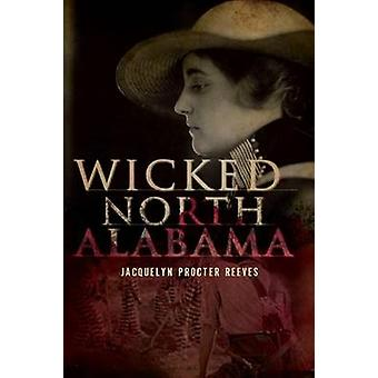 Wicked North Alabama by Jacquelyn Procter Reeves - 9781596297531 Book