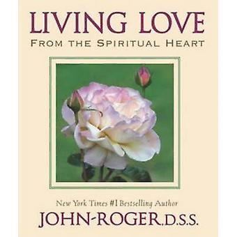 Living Love - From the Spiritual Heart by John-Roger - 9781893020320 B