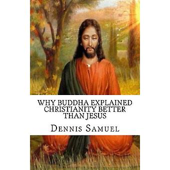 Why Buddha Explained Christianity Better Than Jesus by Dennis P Samue