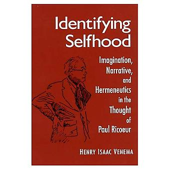 Identifying Selfhood: Imagination, Narrative, and Hermeneutics in the Thought of Paul Ricoeur (History of religions, a series devoted to International Scholarship)
