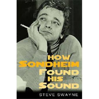 How Sondheim Found His Sound (New edition) by Steve Swayne - 97804720