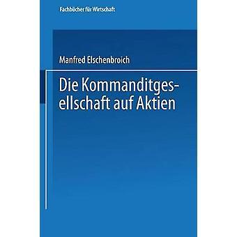 Die Kommanditgesellschaft auf Aktien Rechtliche Gestaltung und wirtschaftliche Bedeutung por Elschenbroich & Manfred
