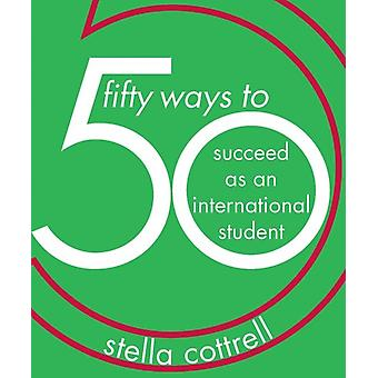 50 Ways to Succeed as an International Student by S Cottrell