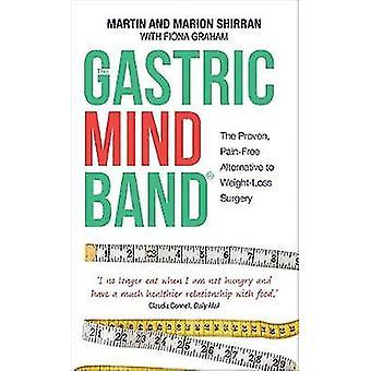 De Gastric Mind Band Het bewezen pijnvrij alternatief voor weightloss chirurgie. Martin Shirran Marion Shirran Fiona Graham door Shirran & Martin en Marion