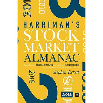 Harriman Stock Market Almanac 2018 A Handbook of Seasonality Analysis and Studies of Market Anomalies to Give Investors an Edge Throughout the Year by Eckett & Stephen