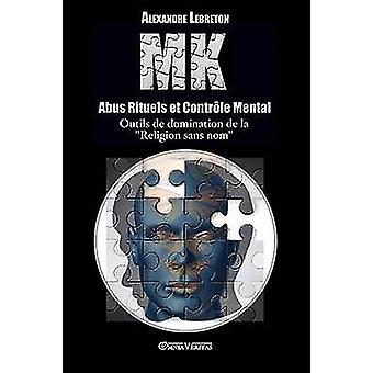 MK  Abus Rituels et Contrle Mental by Lebreton & Alexandre