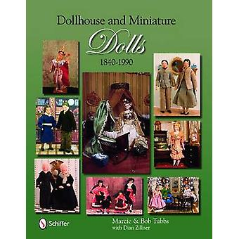 Dollhouse and Miniature Dolls - 1840-1990 by Marcie Tubbs - 9780764332
