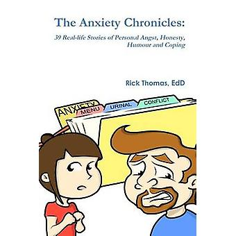The Anxiety Chronicles 39 Reallife Stories of Personal Angst Honesty Humour and Coping von Thomas & Dr. Rick