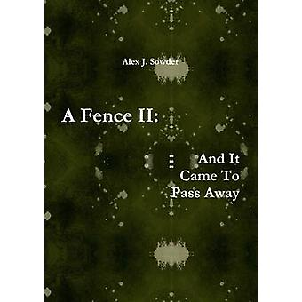 A Fence II And It Came To Pass Away by Sowder & Alex J.