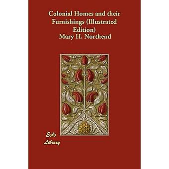 Colonial Homes and Their Furnishings Illustrated Edition by Northend & Mary H.