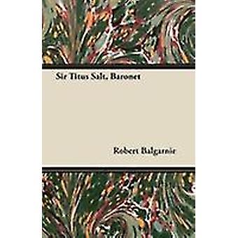 Sir Titus Salt Baronet by Balgarnie & Robert
