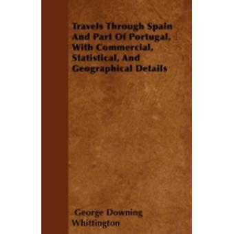 Travels Through Spain And Part Of Portugal With Commercial Statistical And Geographical Details by Whittington & George Downing