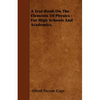 A TextBook On The Elements Of Physics  For High Schools And Academics. by Gage & Alfred Payson