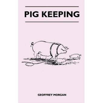 Pig Keeping by Morgan & Geoffrey