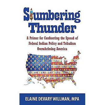 Slumbering Thunder A Primer for Confronting the Spread of Federal Indian Policy and Tribalism Overwhelming America by Willman & Elaine Devary