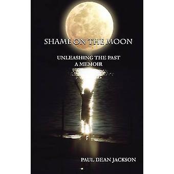 Shame on the Moon Unleashing The Past A Memoir by Jackson & Paul Dean