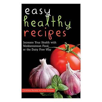 Easy Healthy Recipes Increase Your Health with Mediterranean Food or the Dairy Free Way by Philippe & Amy
