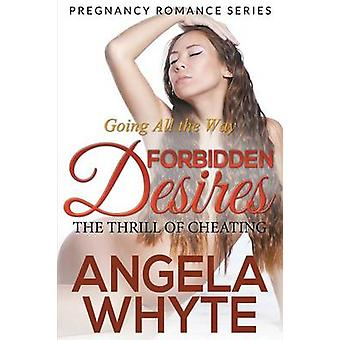 Going All the Way Forbidden Desires The Thrill of Cheating Pregnancy Romance Series par Whyte et Angela