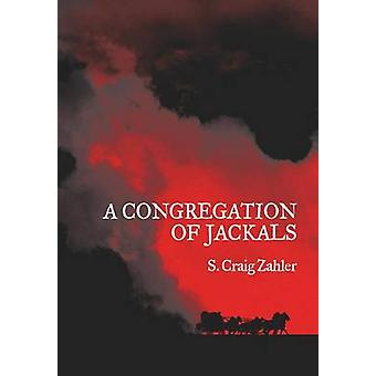 A Congregation of Jackals Authors Preferred Text by Zahler & S. Craig