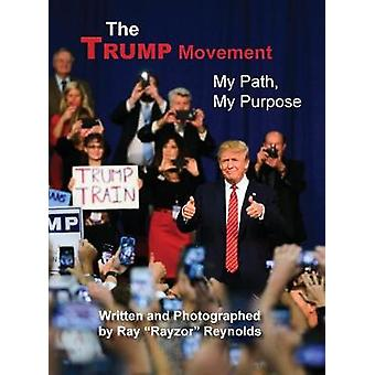The Trump Movement My Path My Purpose by Reynolds & Ray Rayzor