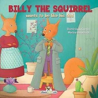 Billy the squirrel wants to be like his dad by Curtiss & Dominique