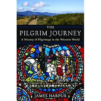 The Pilgrim Journey - A History of Pilgrimage in the Western World by
