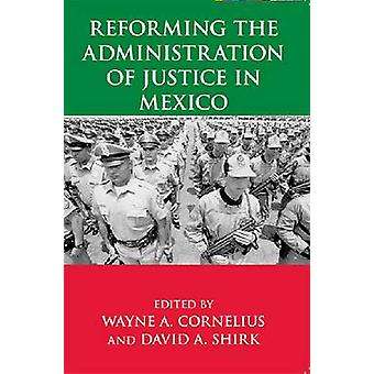 Reforming the Administration of Justice in Mexico by Wayne A. Corneli