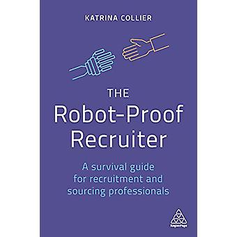 The Robot-Proof Recruiter - A Survival Guide for Recruitment and Sourc
