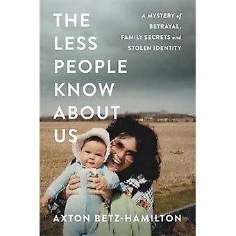 The Less People Know About Us - A Mystery of Betrayal - Family Secrets