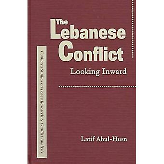 The Lebanese Conflict - Looking Inward by Latif Abul-Husn - 9781555876
